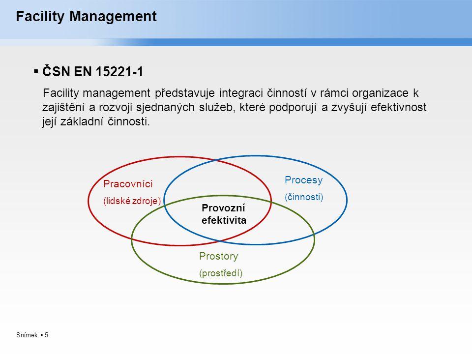 Snímek  5 Facility Management  ČSN EN 15221-1 Facility management představuje integraci činností v rámci organizace k zajištění a rozvoji sjednaných
