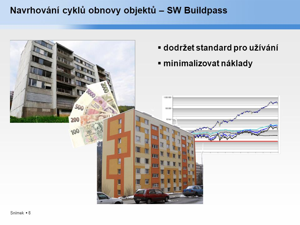 Snímek  8 Navrhování cyklů obnovy objektů – SW Buildpass  dodržet standard pro užívání  minimalizovat náklady
