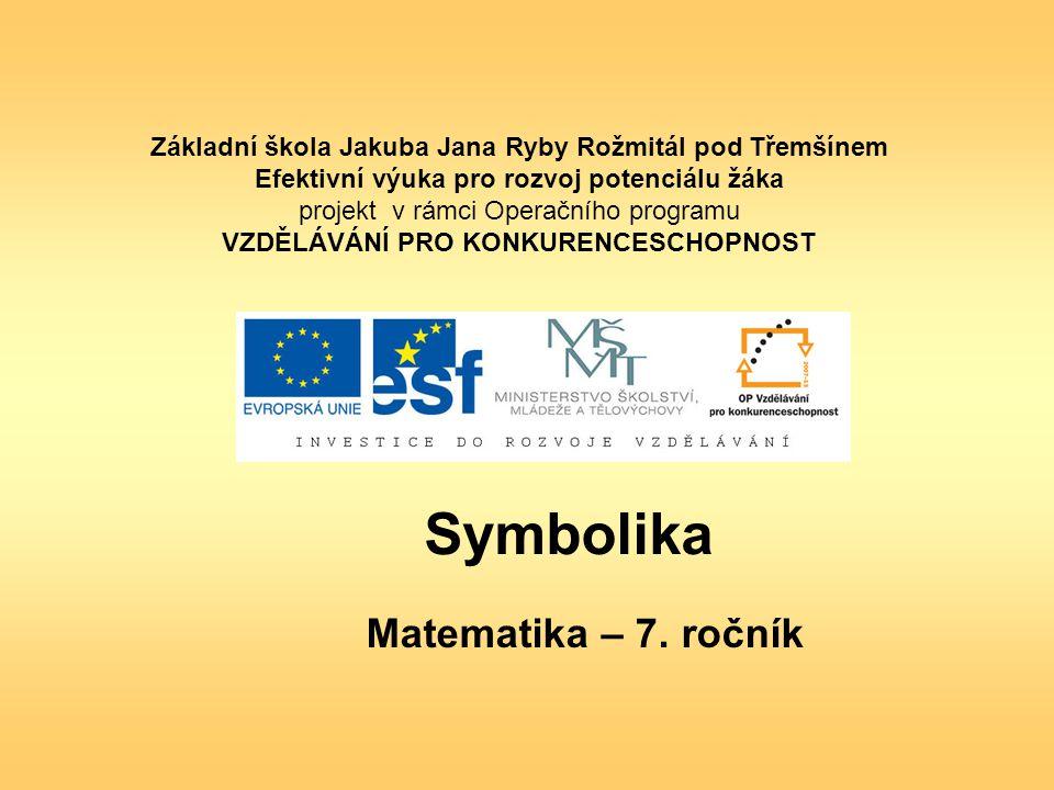 Symbolika – matematika 7.ročník ZŠ Použitý software: držitel licence - ZŠ J.