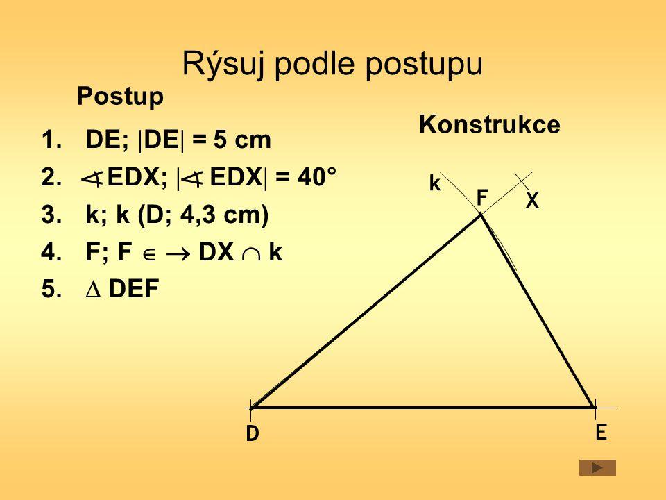 1.DE;  DE  = 5 cm 2. EDX;  EDX  = 40° 3.k; k (D; 4,3 cm) 4.F; F   DX  k 5.