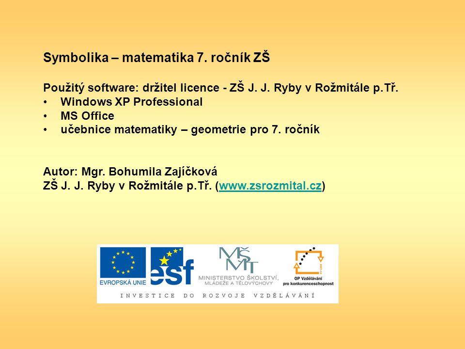 Symbolika – matematika 7. ročník ZŠ Použitý software: držitel licence - ZŠ J.