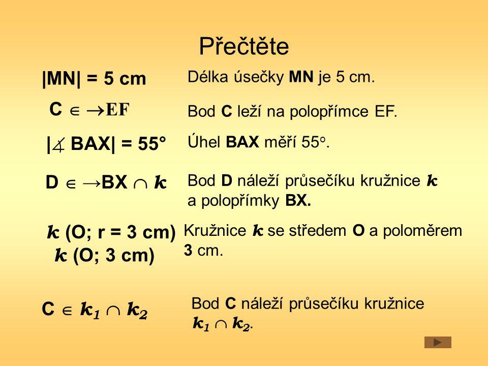 Přečtěte |MN| = 5 cm k (O; r = 3 cm) k (O; 3 cm) C  k 1  k 2 C  EF |  BAX| = 55° D  →BX  k Bod D náleží průsečíku kružnice k a polopřímky BX.