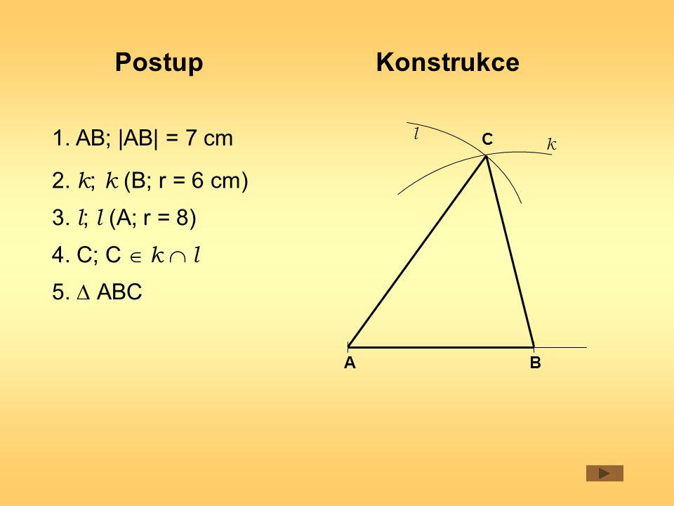Postup 5.  ABC 2. k ; k (B; r = 6 cm) 1. AB; |AB| = 7 cm 3.