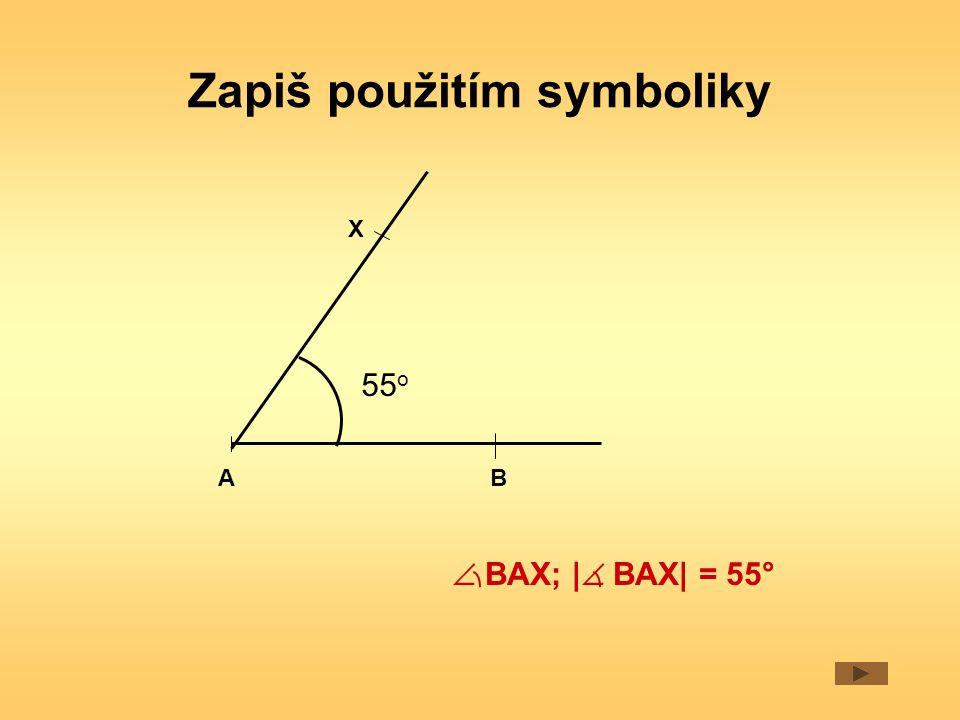 Zapiš použitím symboliky X BA  BAX; |  BAX| = 55° 55 o