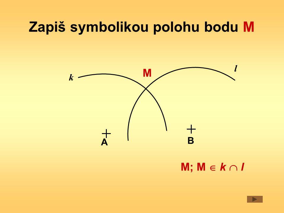 Zapiš symbolikou polohu bodu M A B M k l M; M  k  l