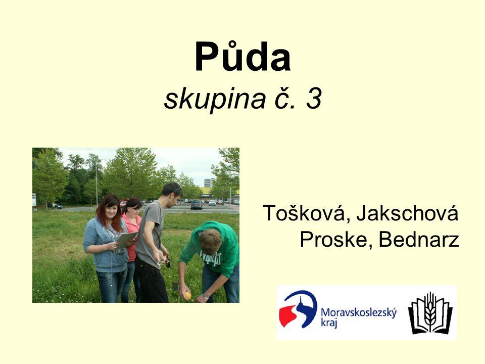 Půda skupina č. 3 Tošková, Jakschová Proske, Bednarz