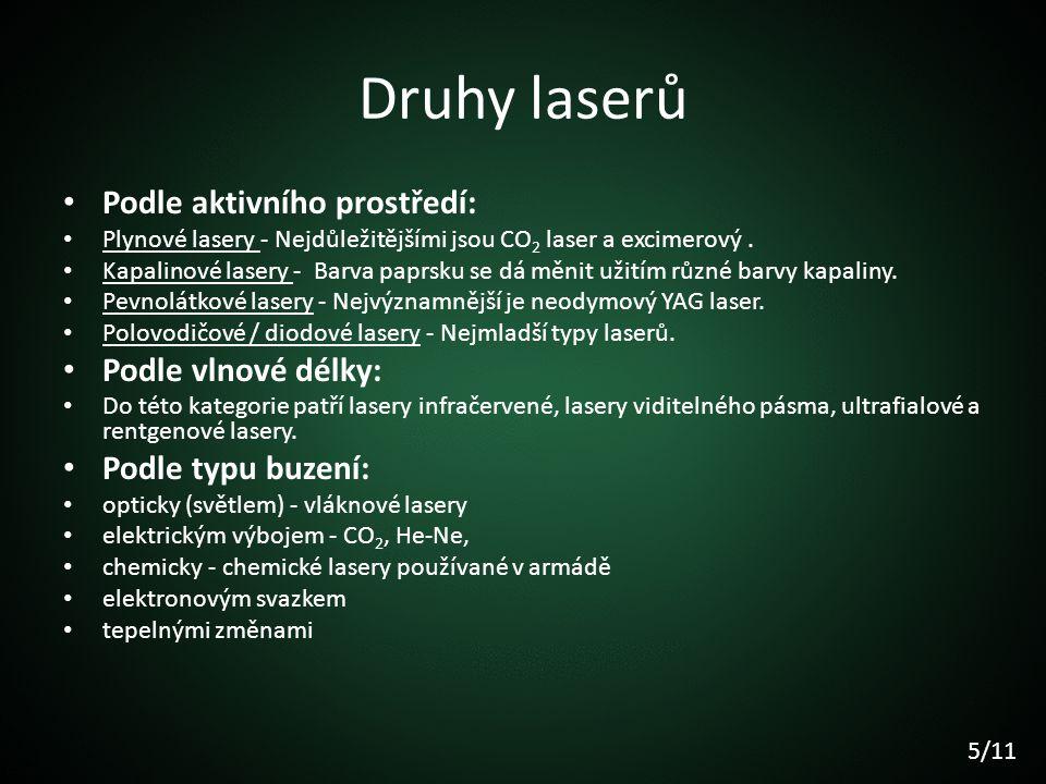 Druhy laserů Podle aktivního prostředí: Plynové lasery - Nejdůležitějšími jsou CO 2 laser a excimerový. Kapalinové lasery - Barva paprsku se dá měnit