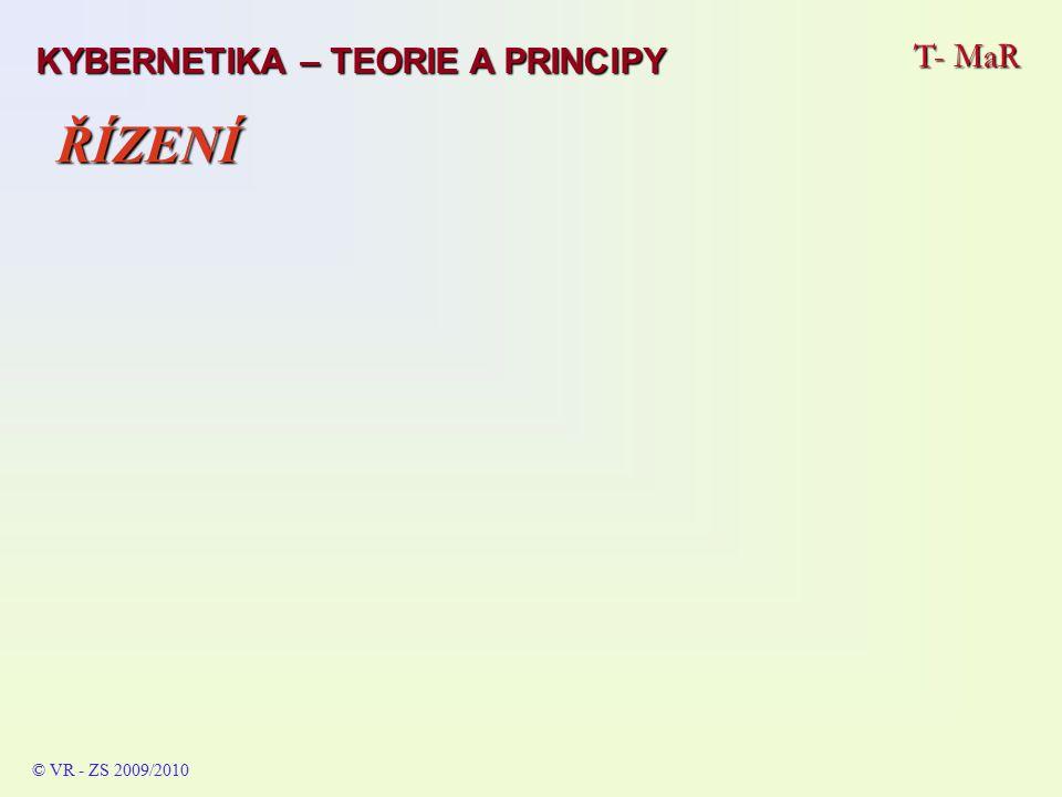 T- MaR © VR - ZS 2009/2010 ŘÍZENÍ KYBERNETIKA – TEORIE A PRINCIPY