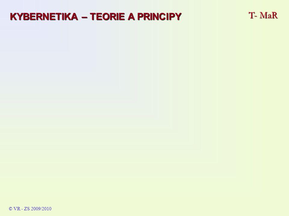 T- MaR © VR - ZS 2009/2010 KYBERNETIKA – TEORIE A PRINCIPY