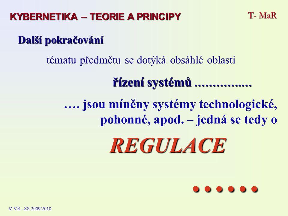 T- MaR © VR - ZS 2009/2010 Další pokračování tématu předmětu se dotýká obsáhlé oblasti řízení systémů ………….… …. jsou míněny systémy technologické, poh