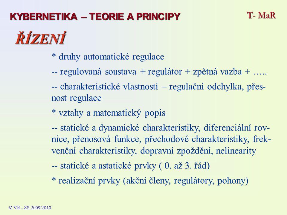 T- MaR © VR - ZS 2009/2010 ŘÍZENÍ * druhy automatické regulace -- regulovaná soustava + regulátor + zpětná vazba + ….. -- charakteristické vlastnosti