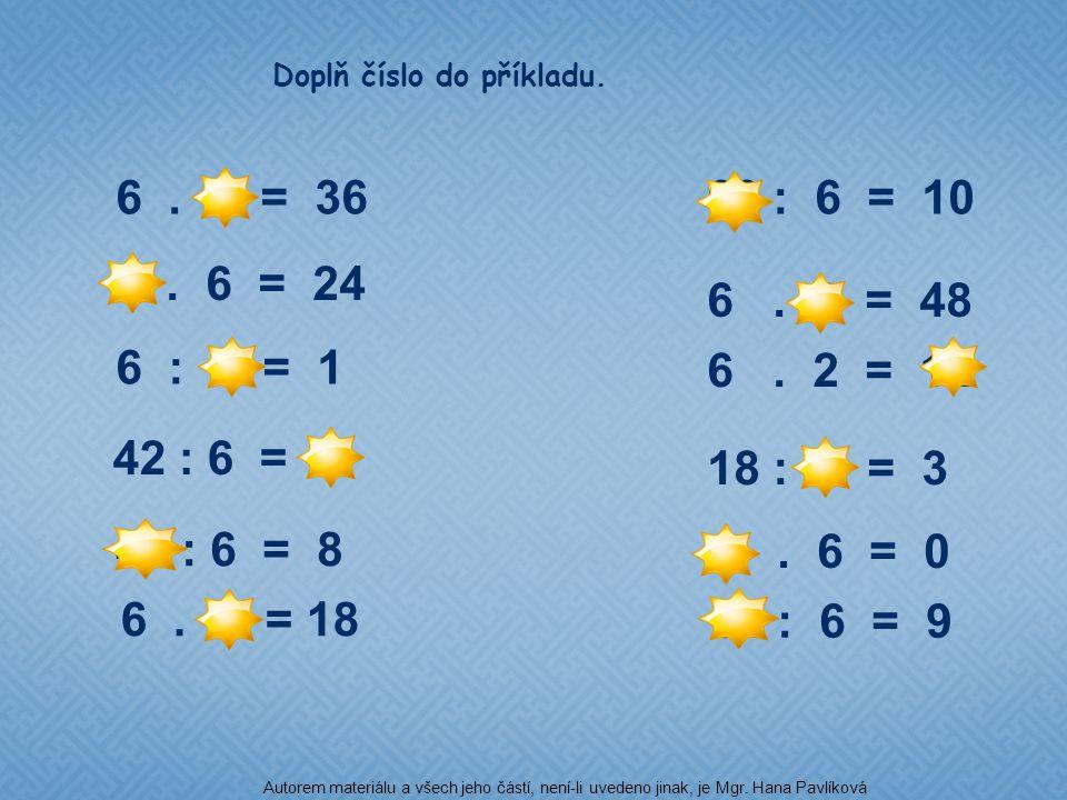 6. 8 = 48 54 : 6 = 9 18 : 6 = 3 6. 6 = 36 6 : 6 = 1 6. 2 = 12 42 : 6 = 7 4. 6 = 24 6. 3 = 18 0. 6 = 0 48 : 6 = 8 60 : 6 = 10 Doplň číslo do příkladu.