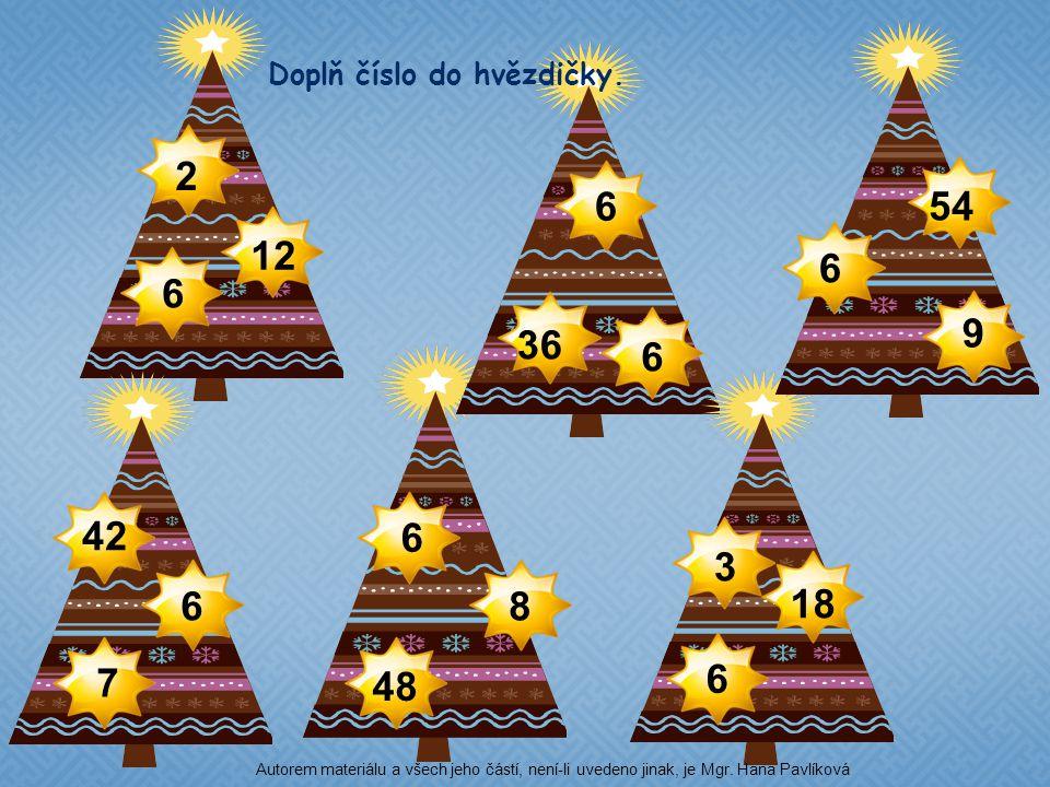 2 6 12 3 6 18 42 6 6 6 6 7 54 9 36 6 48 8 Doplň číslo do hvězdičky. Autorem materiálu a všech jeho částí, není-li uvedeno jinak, je Mgr. Hana Pavlíkov