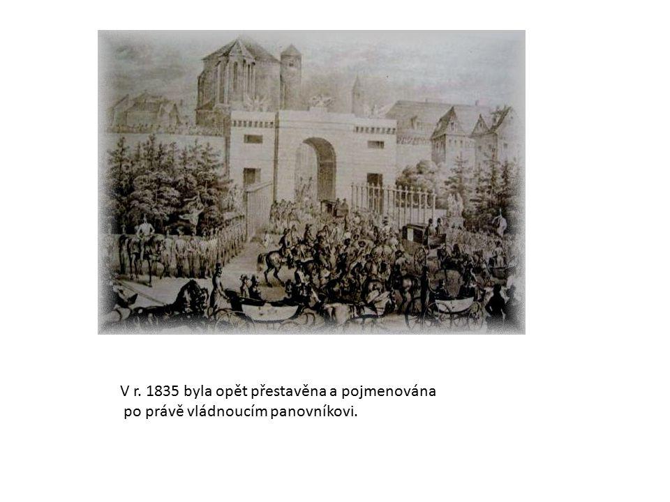 V r. 1835 byla opět přestavěna a pojmenována po právě vládnoucím panovníkovi.