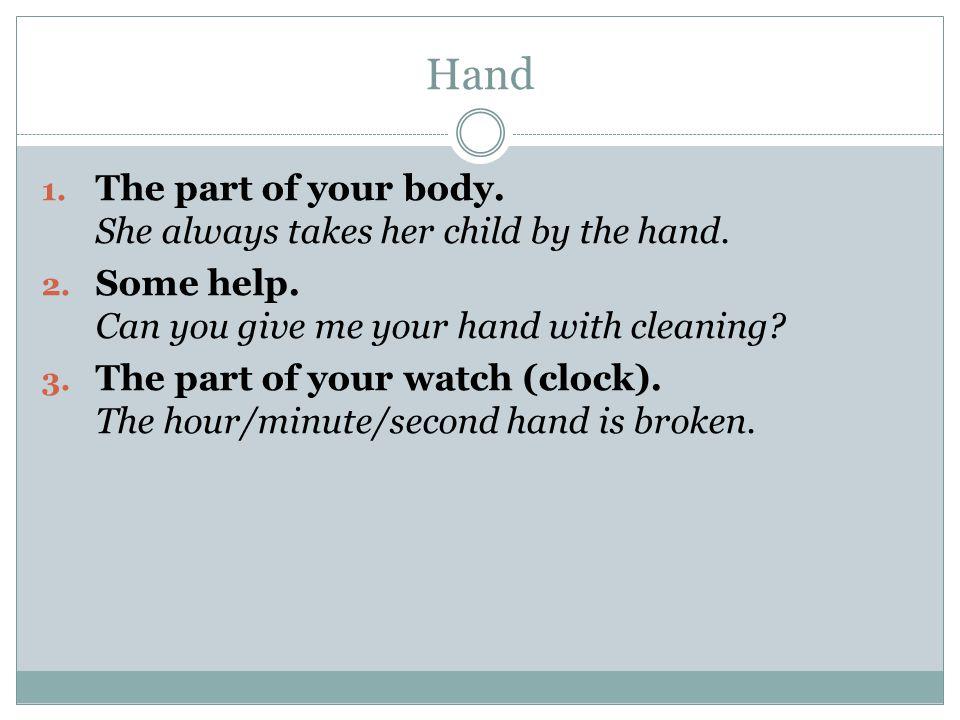 Hand idioms To be close/near at hand.Help was close at his hand.