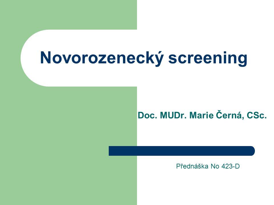Novorozenecký screening Doc. MUDr. Marie Černá, CSc. Přednáška No 423-D