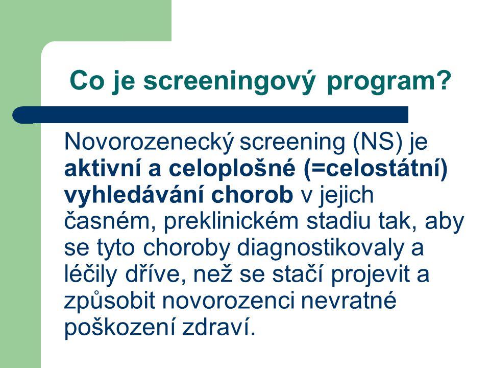 Co je screeningový program? Novorozenecký screening (NS) je aktivní a celoplošné (=celostátní) vyhledávání chorob v jejich časném, preklinickém stadiu