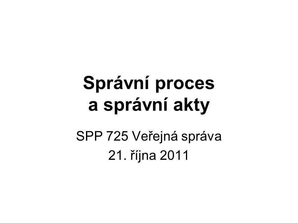 Správní proces a správní akty SPP 725 Veřejná správa 21. října 2011