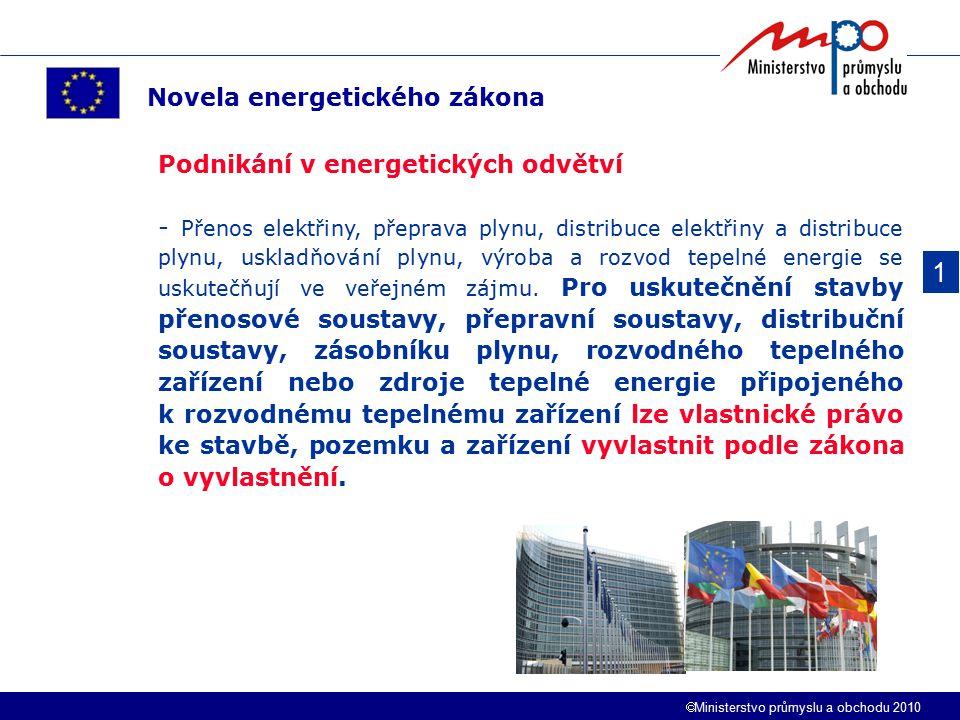  Ministerstvo průmyslu a obchodu 2010 1 Novela energetického zákona Podnikání v energetických odvětví - Přenos elektřiny, přeprava plynu, distribuce elektřiny a distribuce plynu, uskladňování plynu, výroba a rozvod tepelné energie se uskutečňují ve veřejném zájmu.