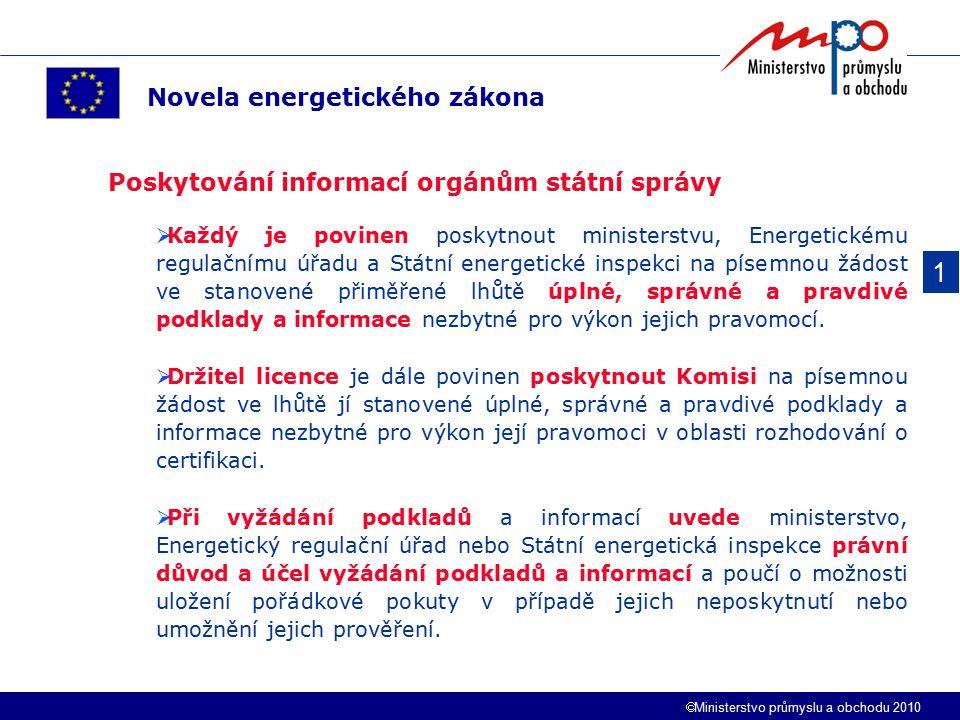  Ministerstvo průmyslu a obchodu 2010 1 Novela energetického zákona Poskytování informací orgánům státní správy  Každý je povinen poskytnout ministe