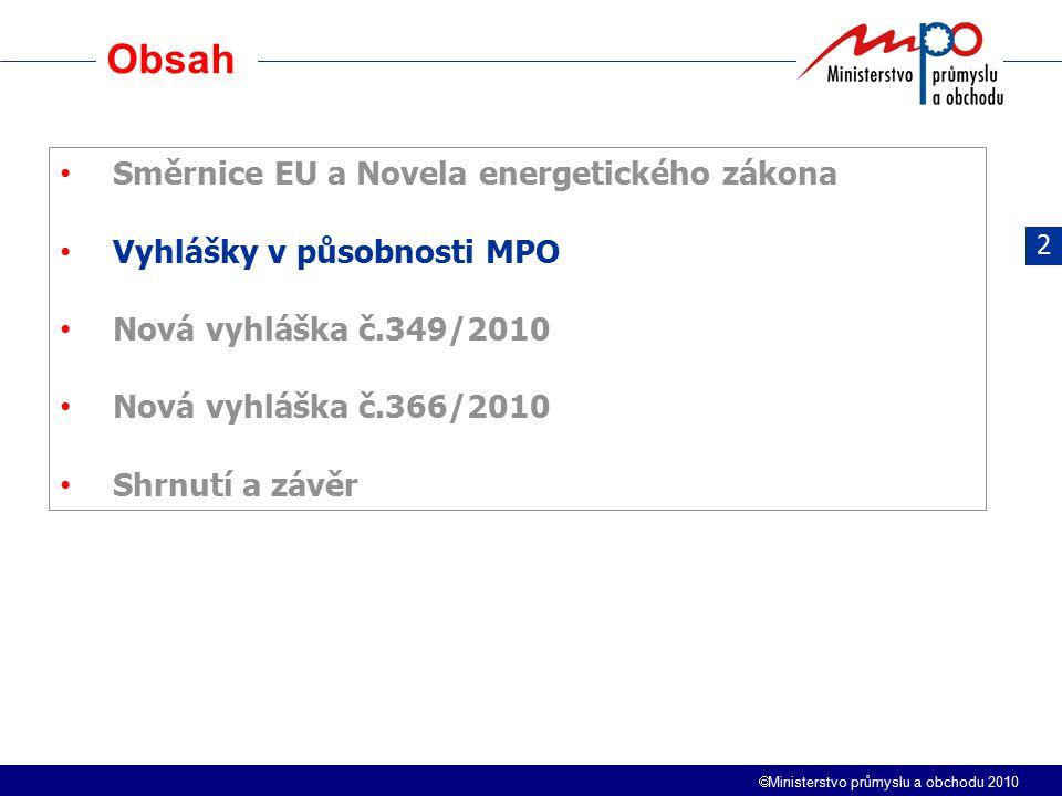 Ministerstvo průmyslu a obchodu 2010 Obsah 2 Směrnice EU a Novela energetického zákona Vyhlášky v působnosti MPO Nová vyhláška č.349/2010 Nová vyhláška č.366/2010 Shrnutí a závěr