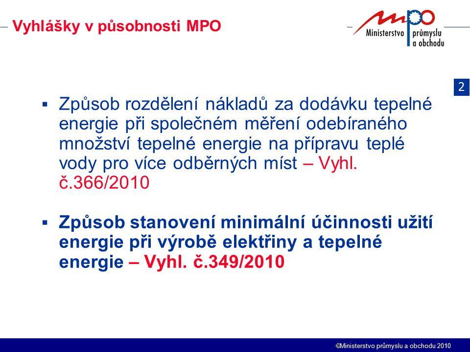  Ministerstvo průmyslu a obchodu 2010 Vyhlášky v působnosti MPO  Způsob rozdělení nákladů za dodávku tepelné energie při společném měření odebíraného množství tepelné energie na přípravu teplé vody pro více odběrných míst – Vyhl.