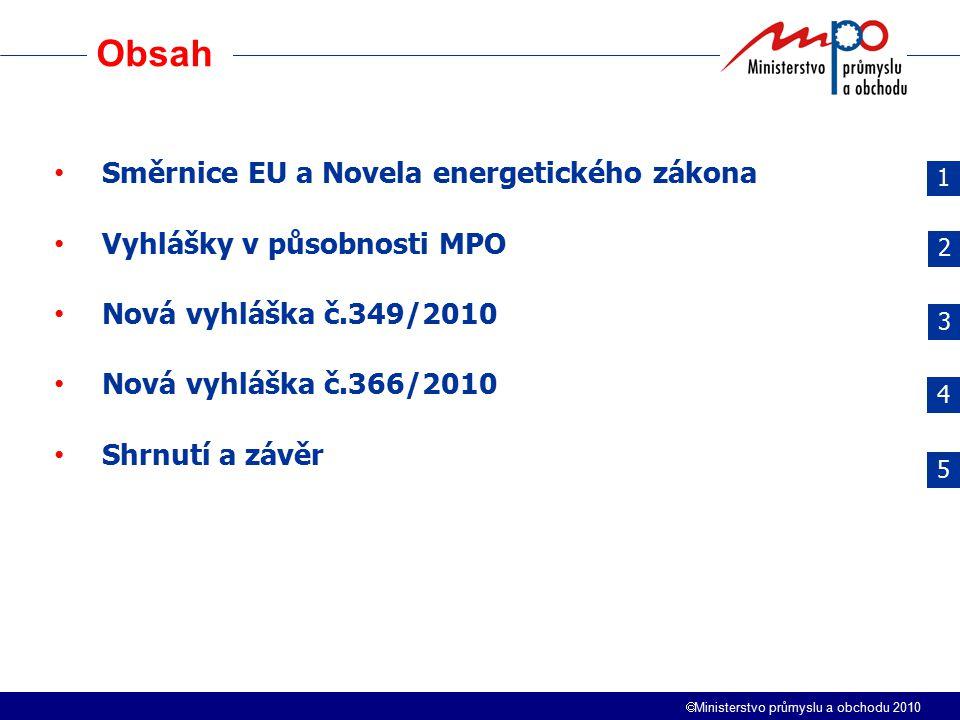  Ministerstvo průmyslu a obchodu 2010 Obsah Směrnice EU a Novela energetického zákona Vyhlášky v působnosti MPO Nová vyhláška č.349/2010 Nová vyhláška č.366/2010 Shrnutí a závěr 1 2 3 4 5