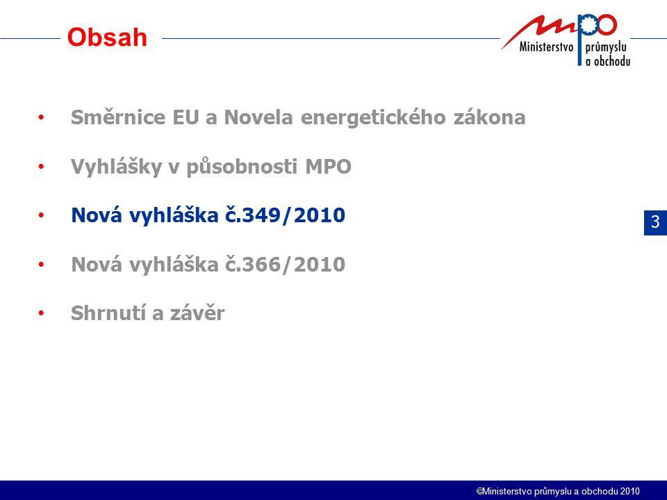  Ministerstvo průmyslu a obchodu 2010 Obsah 3 Směrnice EU a Novela energetického zákona Vyhlášky v působnosti MPO Nová vyhláška č.349/2010 Nová vyhlá