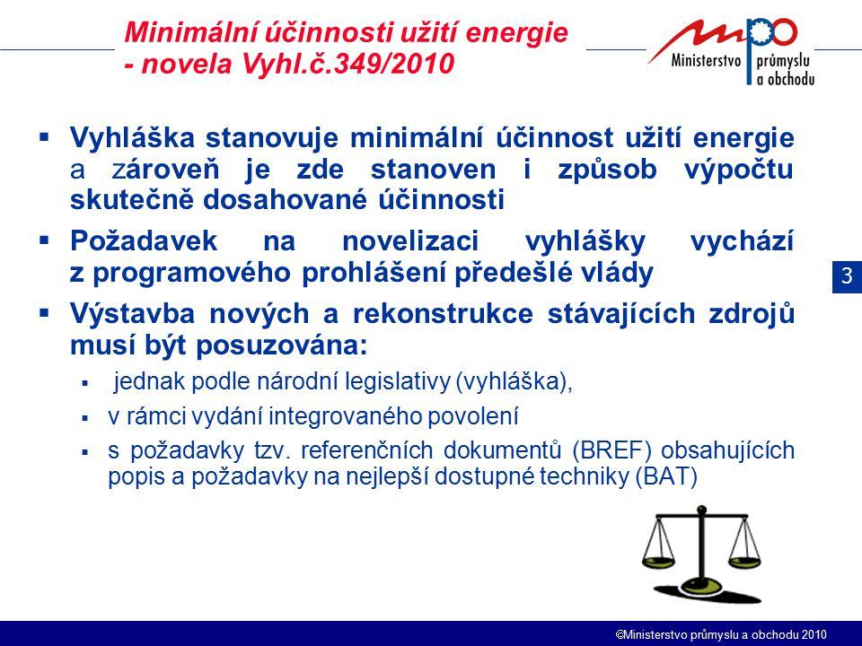  Ministerstvo průmyslu a obchodu 2010  Vyhláška stanovuje minimální účinnost užití energie a zároveň je zde stanoven i způsob výpočtu skutečně dosahované účinnosti  Požadavek na novelizaci vyhlášky vychází z programového prohlášení předešlé vlády  Výstavba nových a rekonstrukce stávajících zdrojů musí být posuzována:  jednak podle národní legislativy (vyhláška),  v rámci vydání integrovaného povolení  s požadavky tzv.