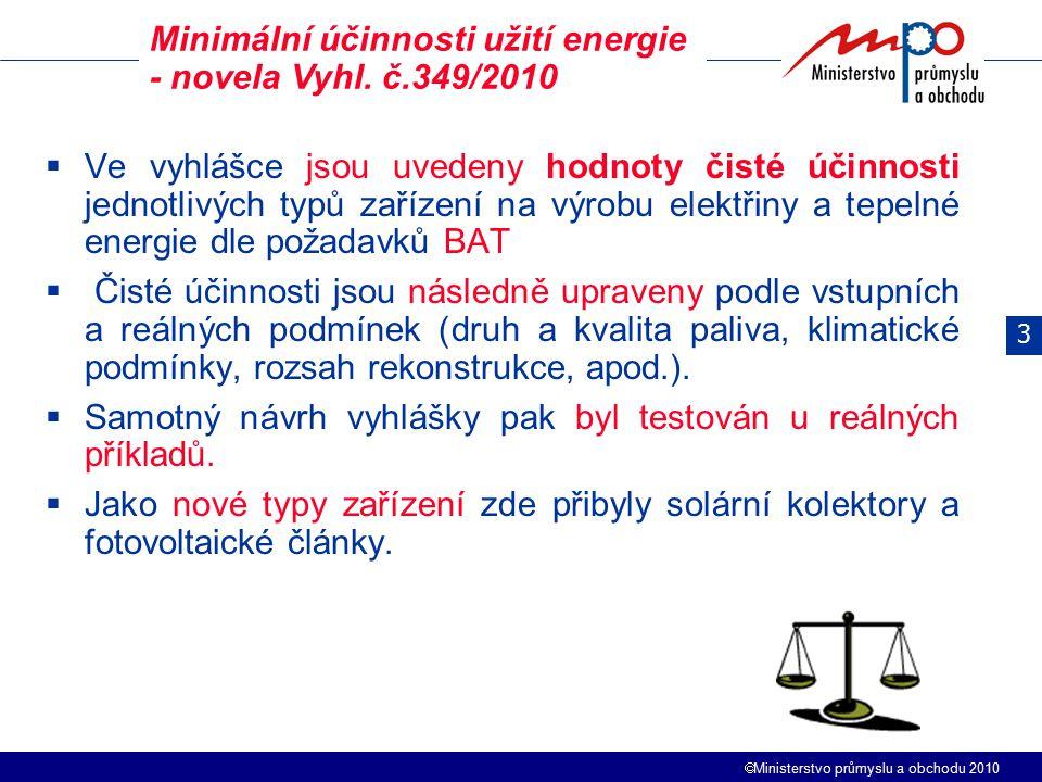  Ministerstvo průmyslu a obchodu 2010  Ve vyhlášce jsou uvedeny hodnoty čisté účinnosti jednotlivých typů zařízení na výrobu elektřiny a tepelné ene