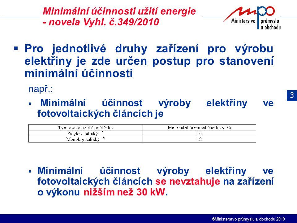  Ministerstvo průmyslu a obchodu 2010  Pro jednotlivé druhy zařízení pro výrobu elektřiny je zde určen postup pro stanovení minimální účinnosti např.:  Minimální účinnost výroby elektřiny ve fotovoltaických článcích je  Minimální účinnost výroby elektřiny ve fotovoltaických článcích se nevztahuje na zařízení o výkonu nižším než 30 kW.