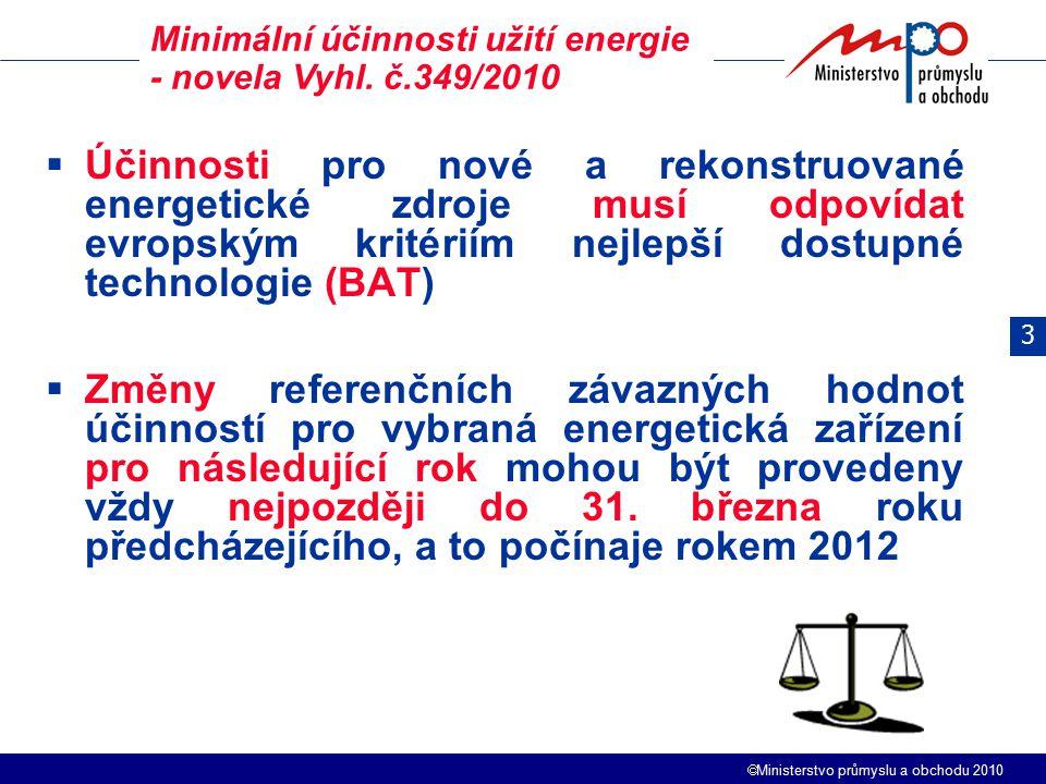  Ministerstvo průmyslu a obchodu 2010  Účinnosti pro nové a rekonstruované energetické zdroje musí odpovídat evropským kritériím nejlepší dostupné technologie (BAT)  Změny referenčních závazných hodnot účinností pro vybraná energetická zařízení pro následující rok mohou být provedeny vždy nejpozději do 31.