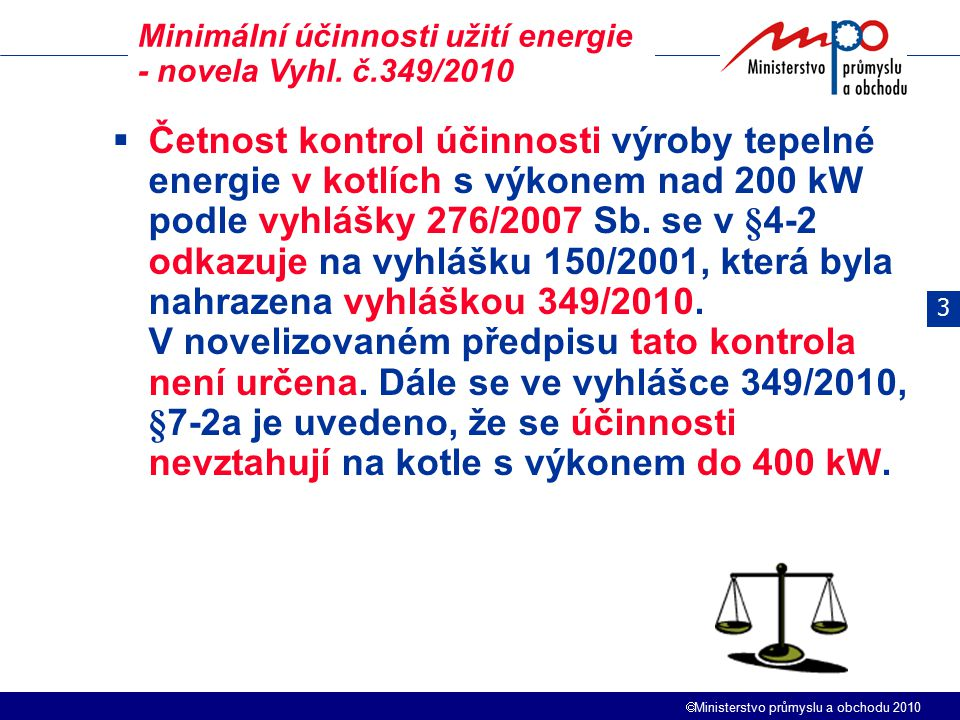  Ministerstvo průmyslu a obchodu 2010  Četnost kontrol účinnosti výroby tepelné energie v kotlích s výkonem nad 200 kW podle vyhlášky 276/2007 Sb. s