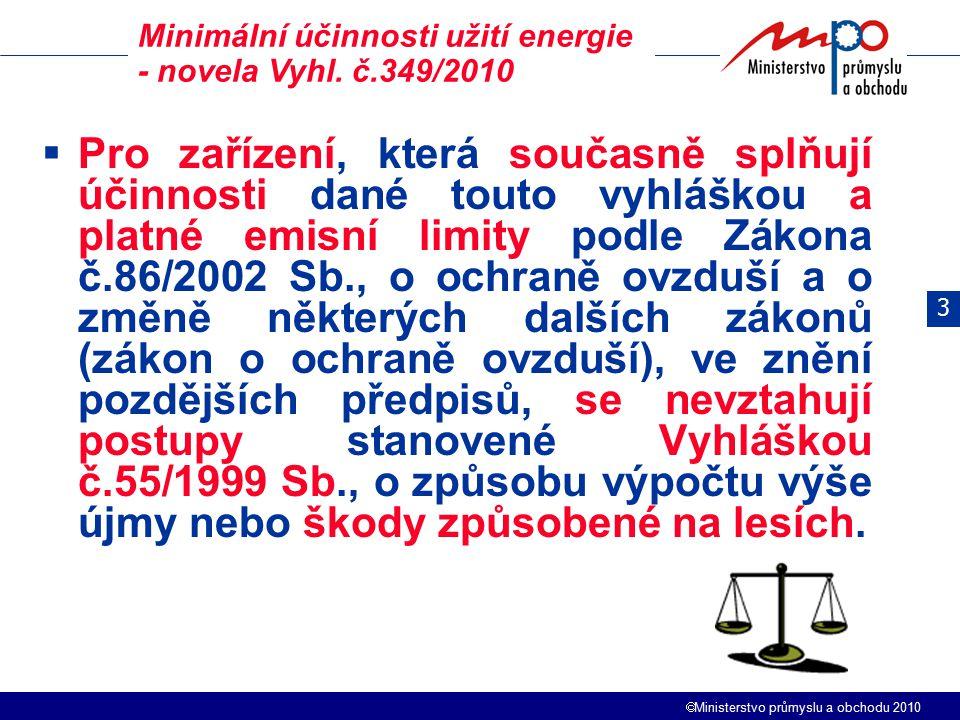  Ministerstvo průmyslu a obchodu 2010  Pro zařízení, která současně splňují účinnosti dané touto vyhláškou a platné emisní limity podle Zákona č.86/