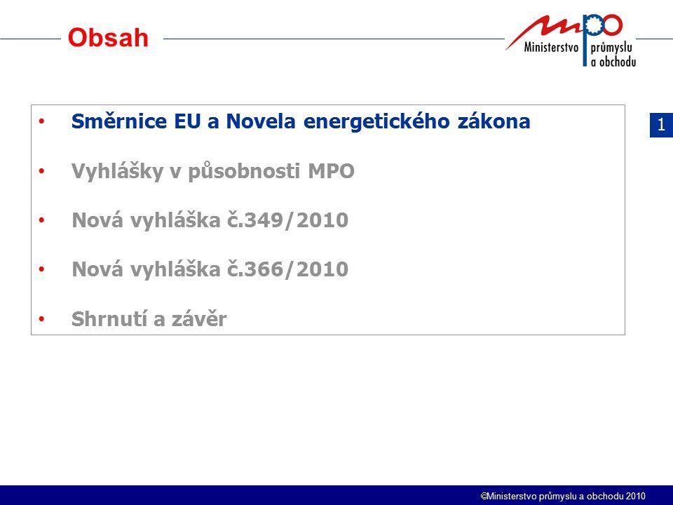  Ministerstvo průmyslu a obchodu 2010 Obsah Směrnice EU a Novela energetického zákona Vyhlášky v působnosti MPO Nová vyhláška č.349/2010 Nová vyhláška č.366/2010 Shrnutí a závěr 1