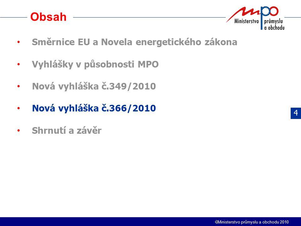  Ministerstvo průmyslu a obchodu 2010 Obsah 4 Směrnice EU a Novela energetického zákona Vyhlášky v působnosti MPO Nová vyhláška č.349/2010 Nová vyhlá