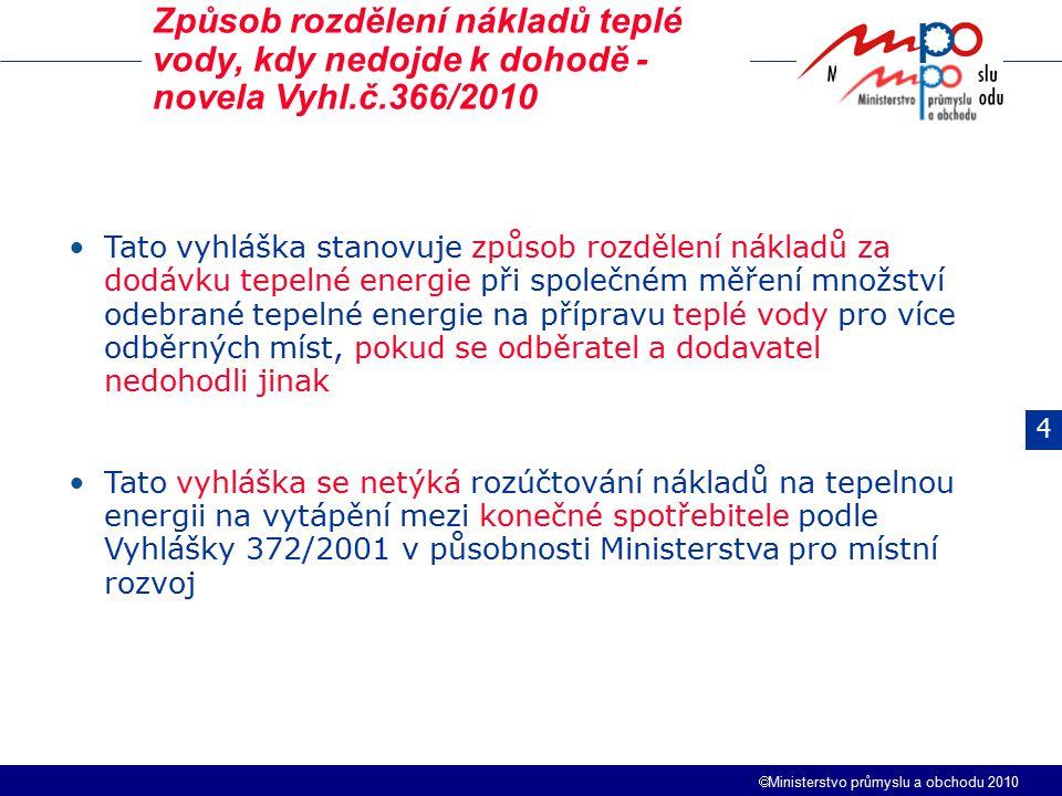 Ministerstvo průmyslu a obchodu 2010 Tato vyhláška stanovuje způsob rozdělení nákladů za dodávku tepelné energie při společném měření množství odebr