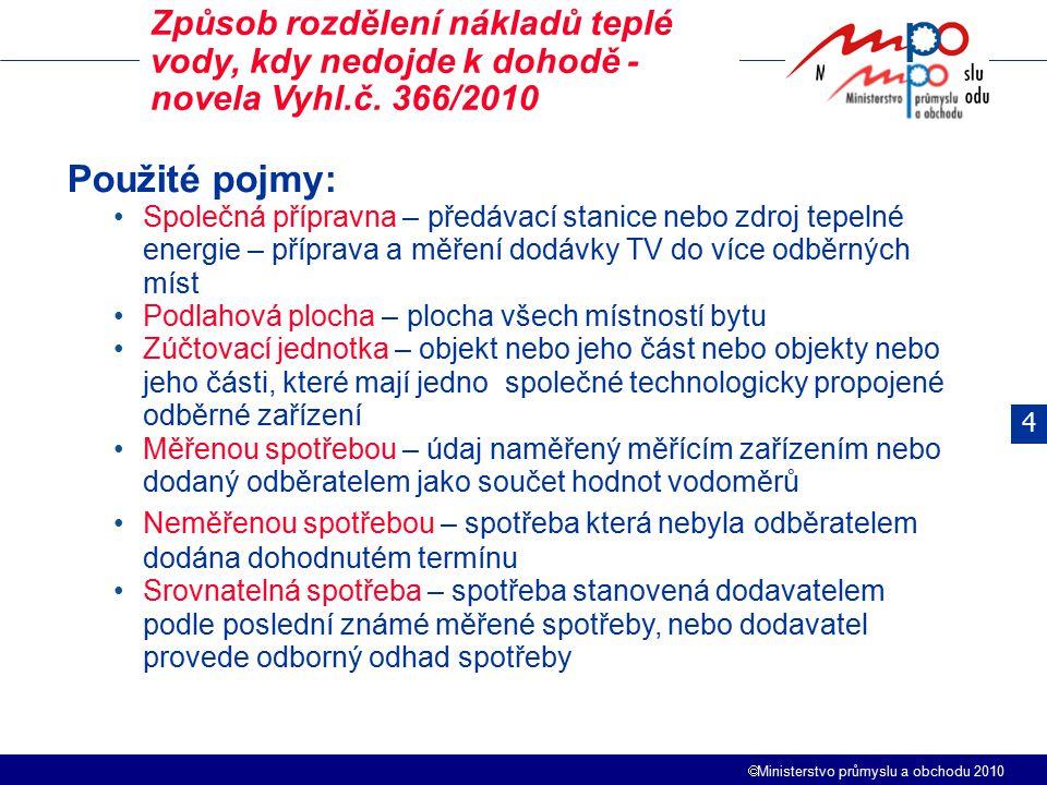  Ministerstvo průmyslu a obchodu 2010 Použité pojmy: Společná přípravna – předávací stanice nebo zdroj tepelné energie – příprava a měření dodávky TV