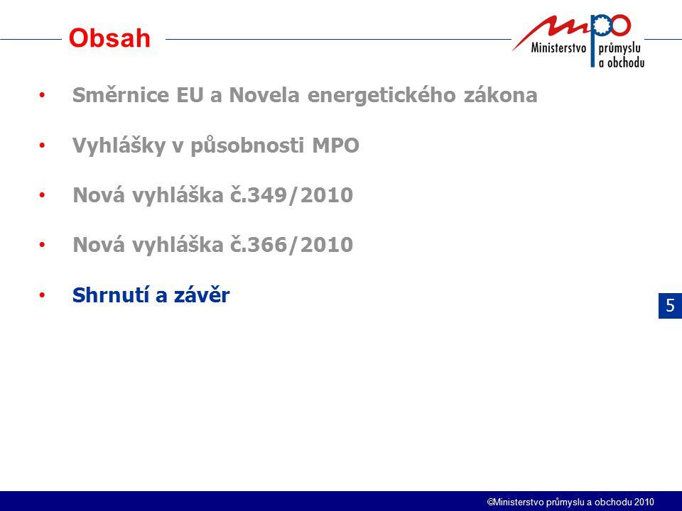  Ministerstvo průmyslu a obchodu 2010 Obsah 5 Směrnice EU a Novela energetického zákona Vyhlášky v působnosti MPO Nová vyhláška č.349/2010 Nová vyhlá