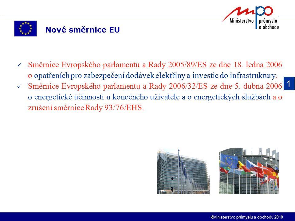  Ministerstvo průmyslu a obchodu 2010 Směrnice Evropského parlamentu a Rady 2005/89/ES ze dne 18. ledna 2006 o opatřeních pro zabezpečení dodávek ele