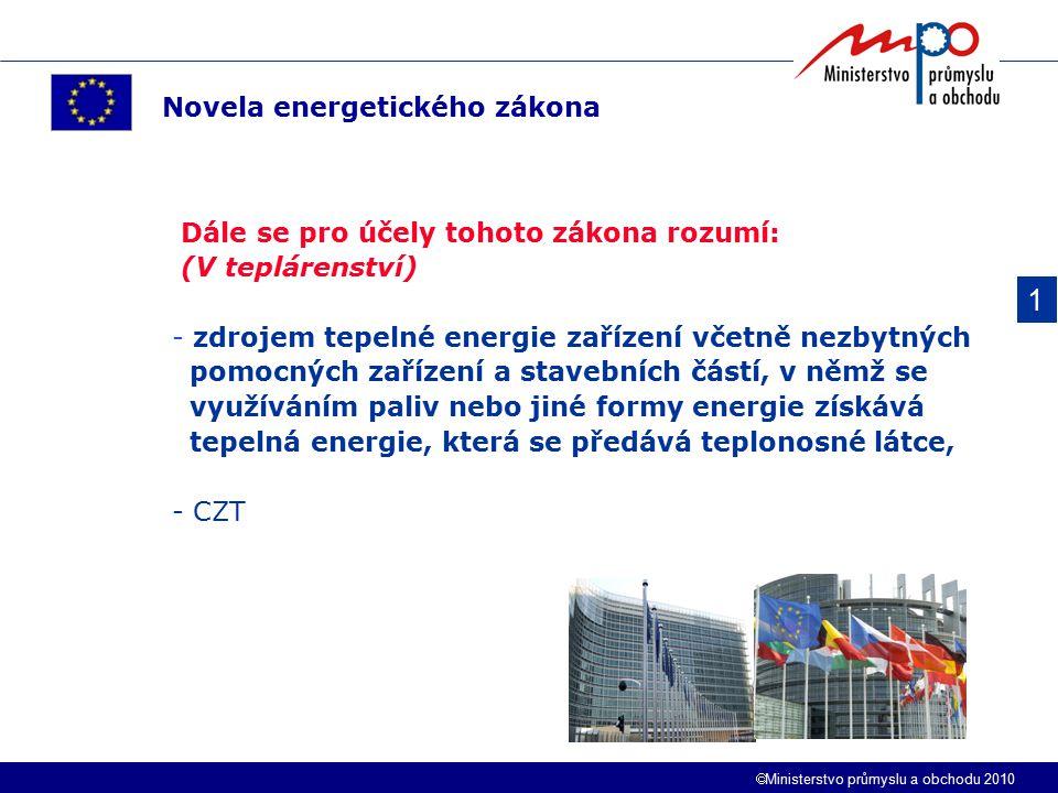  Ministerstvo průmyslu a obchodu 2010 1 Novela energetického zákona Dále se pro účely tohoto zákona rozumí: (V teplárenství) - zdrojem tepelné energi