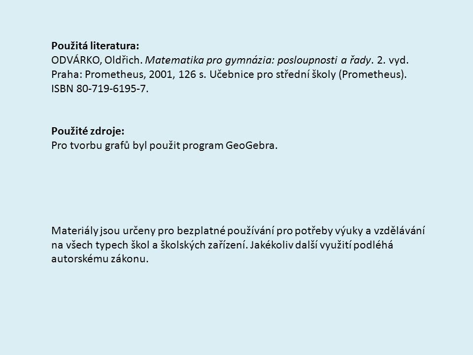 Použitá literatura: ODVÁRKO, Oldřich. Matematika pro gymnázia: posloupnosti a řady.