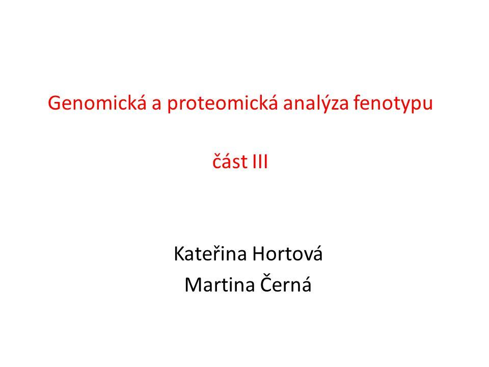 Genomická a proteomická analýza fenotypu část III Kateřina Hortová Martina Černá