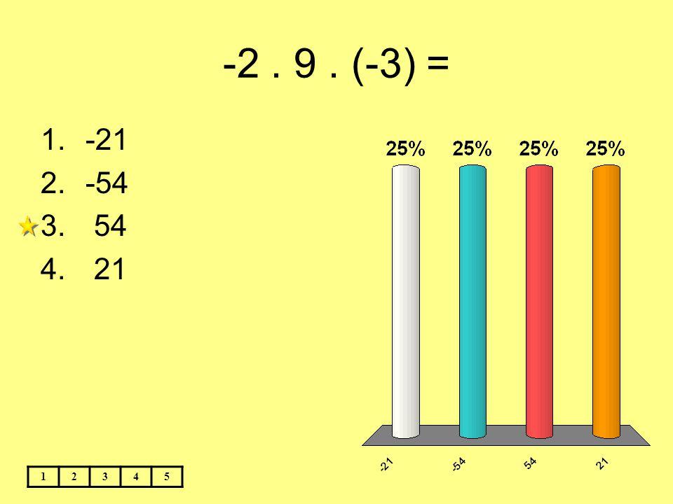 -2. 9. (-3) = 12345 1.-21 2.-54 3. 54 4. 21
