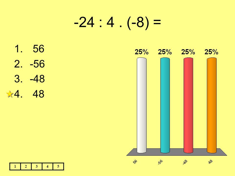 -24 : 4. (-8) = 1. 56 2.-56 3.-48 4. 48 12345