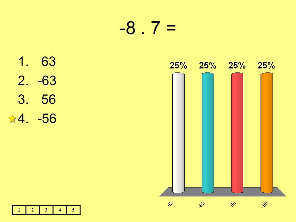 -8. 7 = 12345 1. 63 2.-63 3. 56 4.-56
