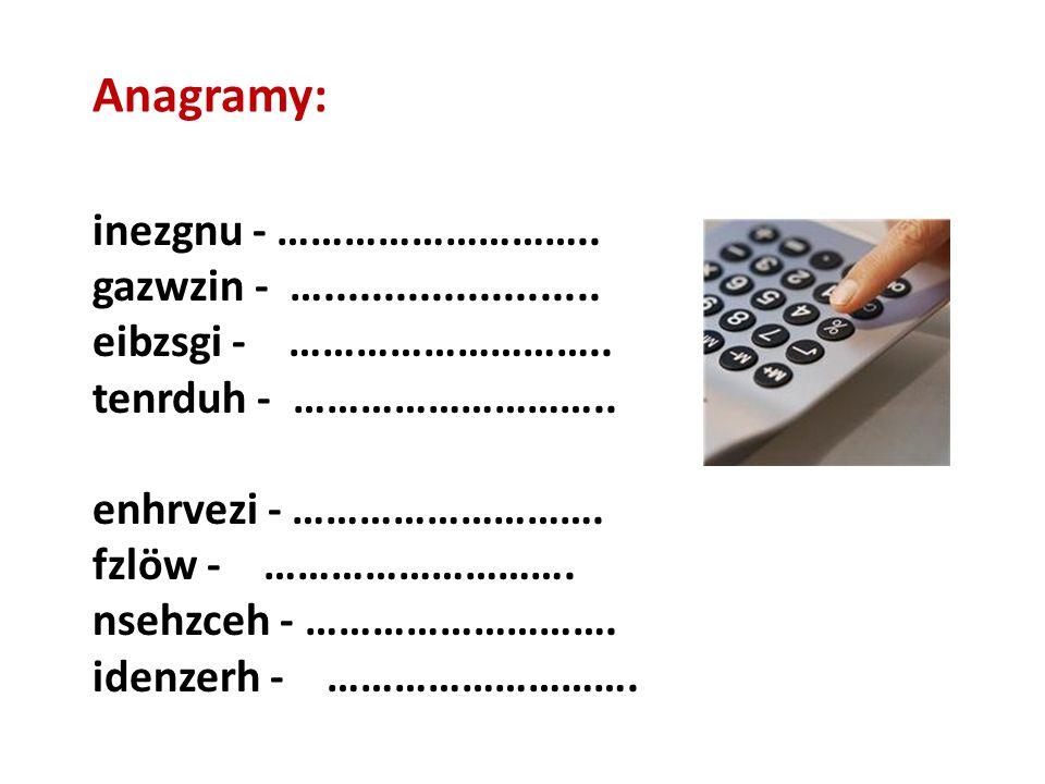 Anagramy: inezgnu - ……………………….. gazwzin - ….......................