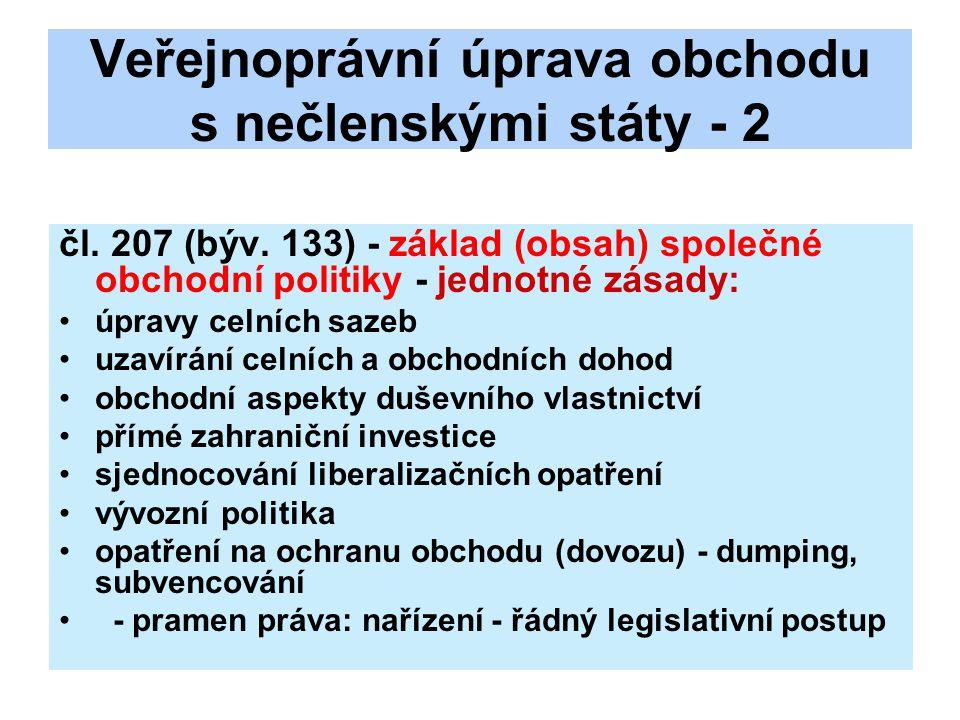 Veřejnoprávní úprava obchodu s nečlenskými státy - 2 čl. 207 (býv. 133) - základ (obsah) společné obchodní politiky - jednotné zásady: úpravy celních