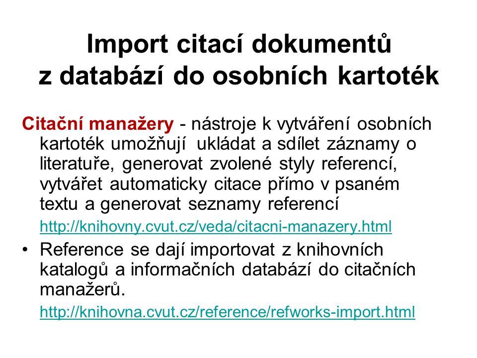 Import citací dokumentů z databází do osobních kartoték Citační manažery - nástroje k vytváření osobních kartoték umožňují ukládat a sdílet záznamy o