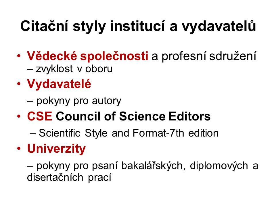 Citační styly institucí a vydavatelů Vědecké společnosti a profesní sdružení – zvyklost v oboru Vydavatelé – pokyny pro autory CSE Council of Science
